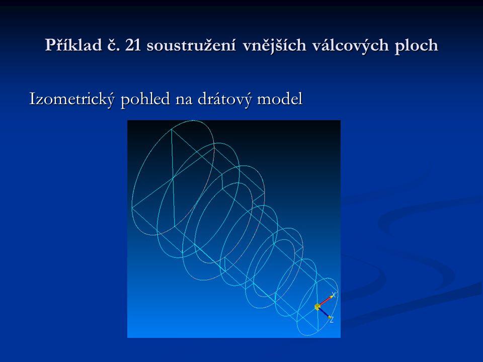 Příklad č. 21 soustružení vnějších válcových ploch Izometrický pohled na drátový model