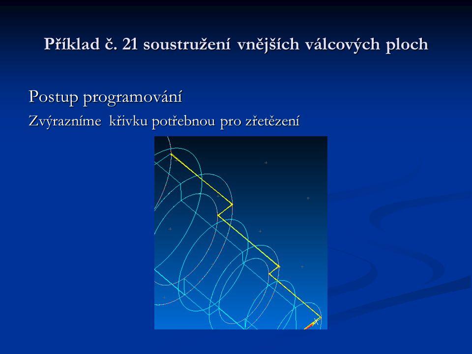 Příklad č. 21 soustružení vnějších válcových ploch Postup programování Zvýrazníme křivku potřebnou pro zřetězení