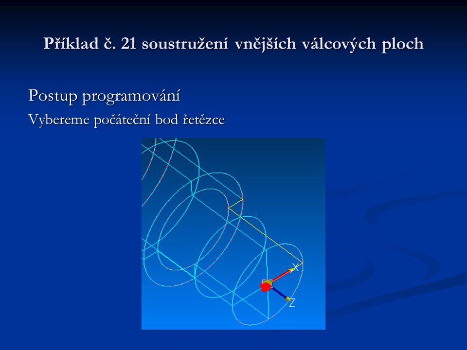Příklad č. 21 soustružení vnějších válcových ploch Postup programování Vybereme počáteční bod řetězce