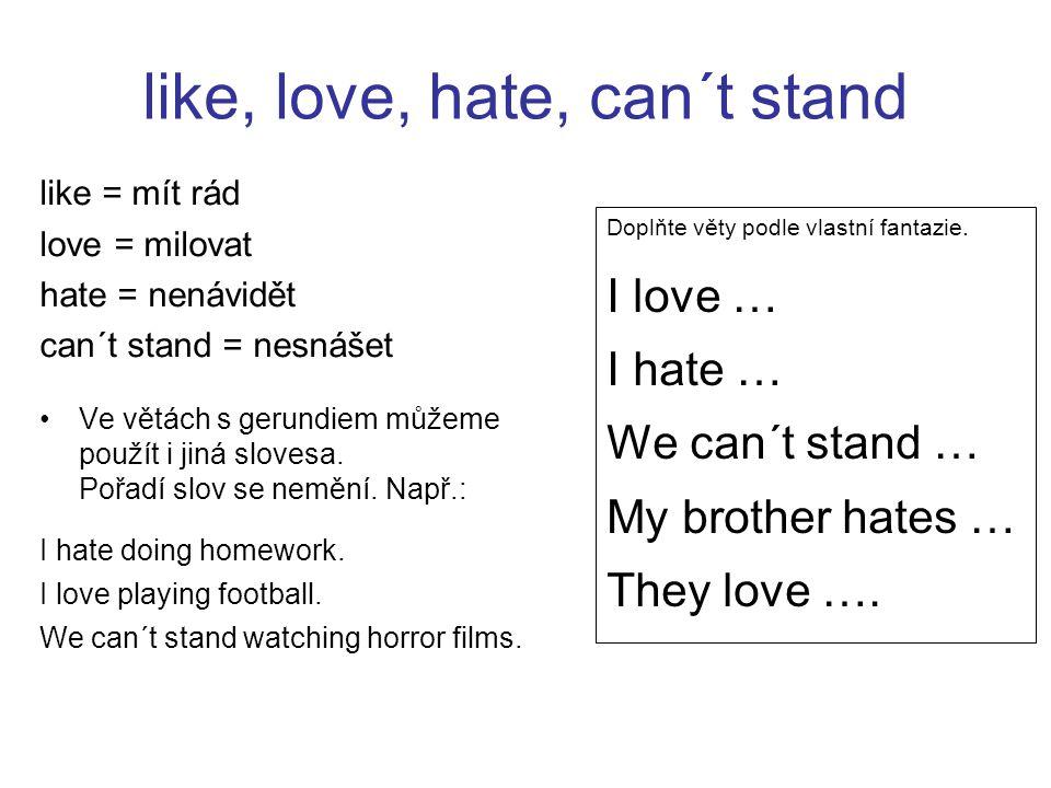 like, love, hate, can´t stand like = mít rád love = milovat hate = nenávidět can´t stand = nesnášet Ve větách s gerundiem můžeme použít i jiná slovesa