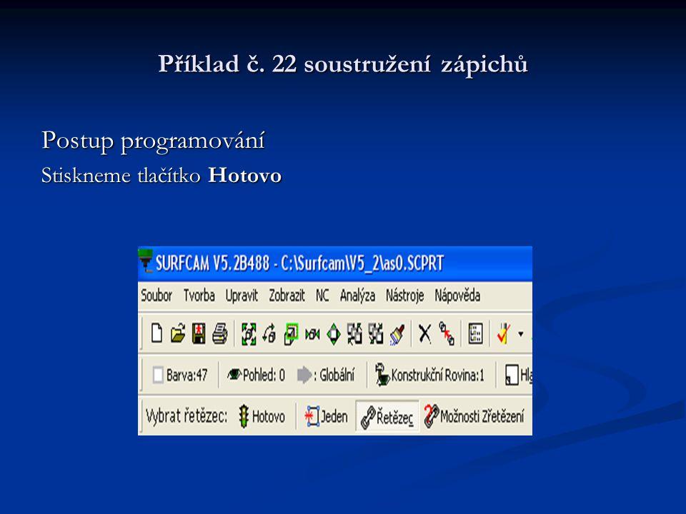 Příklad č. 22 soustružení zápichů Postup programování Stiskneme tlačítko Hotovo