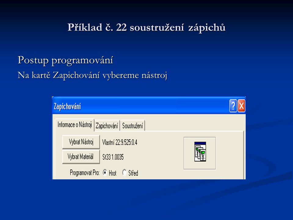 Příklad č. 22 soustružení zápichů Postup programování Na kartě Zapichování vybereme nástroj