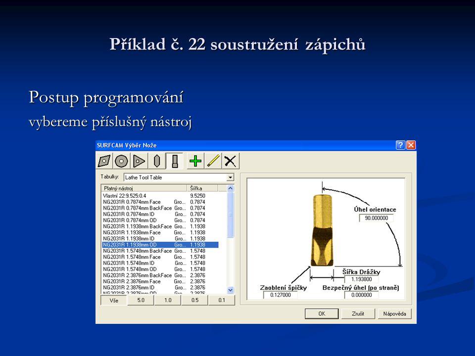 Příklad č. 22 soustružení zápichů Postup programování vybereme příslušný nástroj