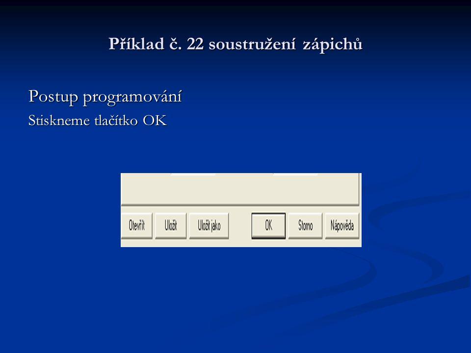 Příklad č. 22 soustružení zápichů Postup programování Stiskneme tlačítko OK