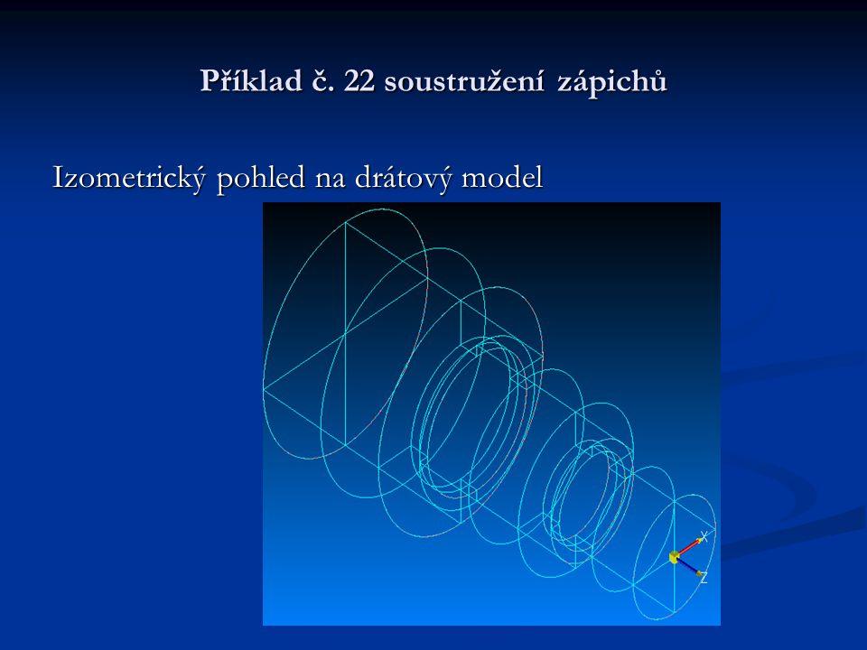 Příklad č. 22 soustružení zápichů Izometrický pohled na drátový model