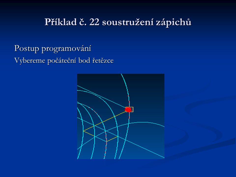 Příklad č. 22 soustružení zápichů Postup programování Vybereme počáteční bod řetězce