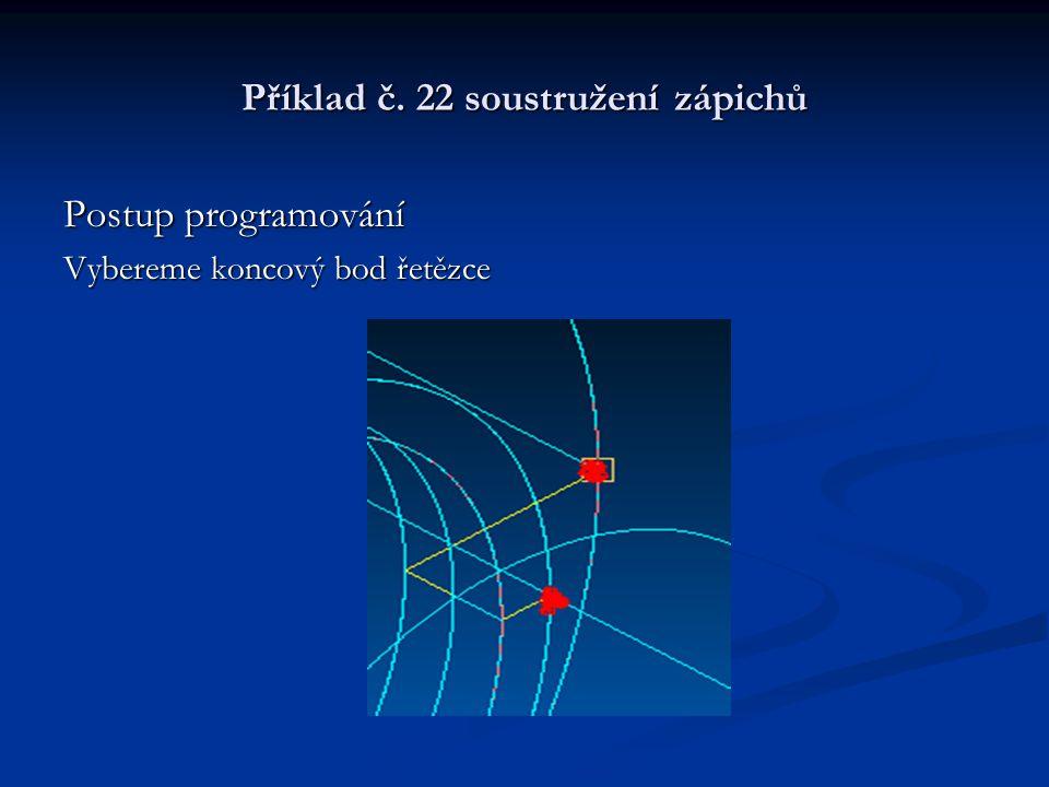 Příklad č. 22 soustružení zápichů Postup programování Provedeme verifikaci modelu