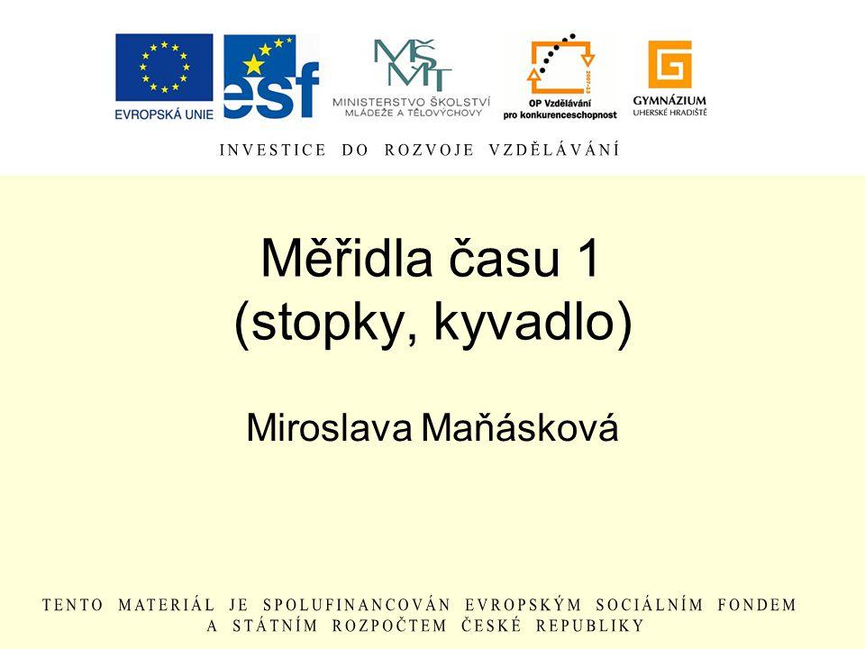 Měřidla času 1 (stopky, kyvadlo) Miroslava Maňásková