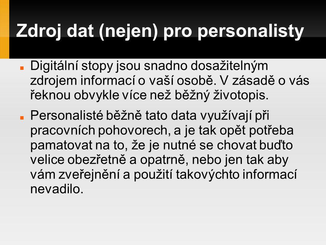 Zdroj dat (nejen) pro personalisty Digitální stopy jsou snadno dosažitelným zdrojem informací o vaší osobě.