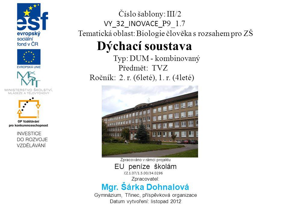 Číslo šablony: III/2 VY_32_INOVACE_ P9_1.7 Tematická oblast: Biologie člověka s rozsahem pro ZŠ Dýchací soustava Typ: DUM - kombinovaný Předmět: TVZ R
