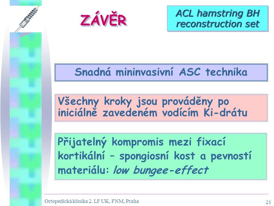 Ortopedická klinika 2. LF UK, FNM, Praha 21 Všechny kroky jsou prováděny po iniciálně zavedeném vodícím Ki-drátu Snadná mininvasivní ASC technika ZÁVĚ