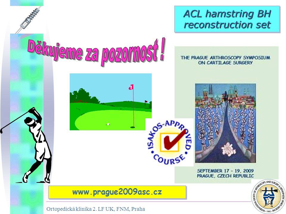 Ortopedická klinika 2. LF UK, FNM, Praha 22 ACL hamstring BH reconstruction set www.prague2009asc.cz