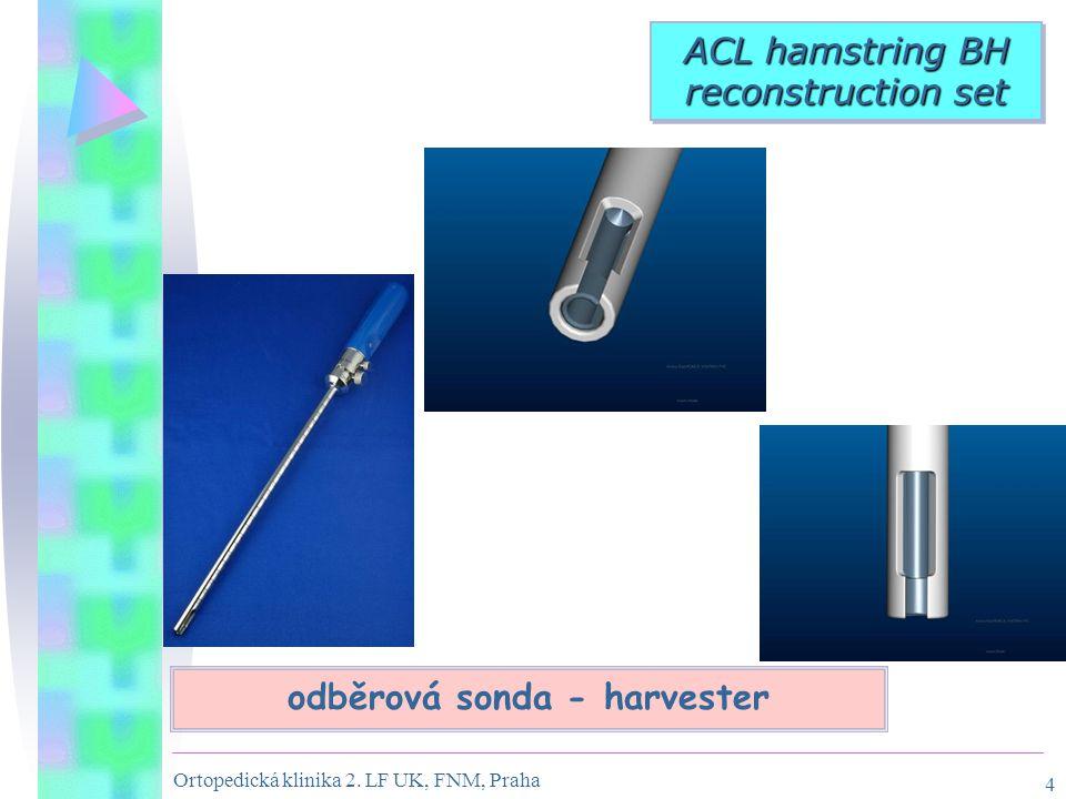 Ortopedická klinika 2. LF UK, FNM, Praha 4 ACL hamstring BH reconstruction set odběrová sonda - harvester