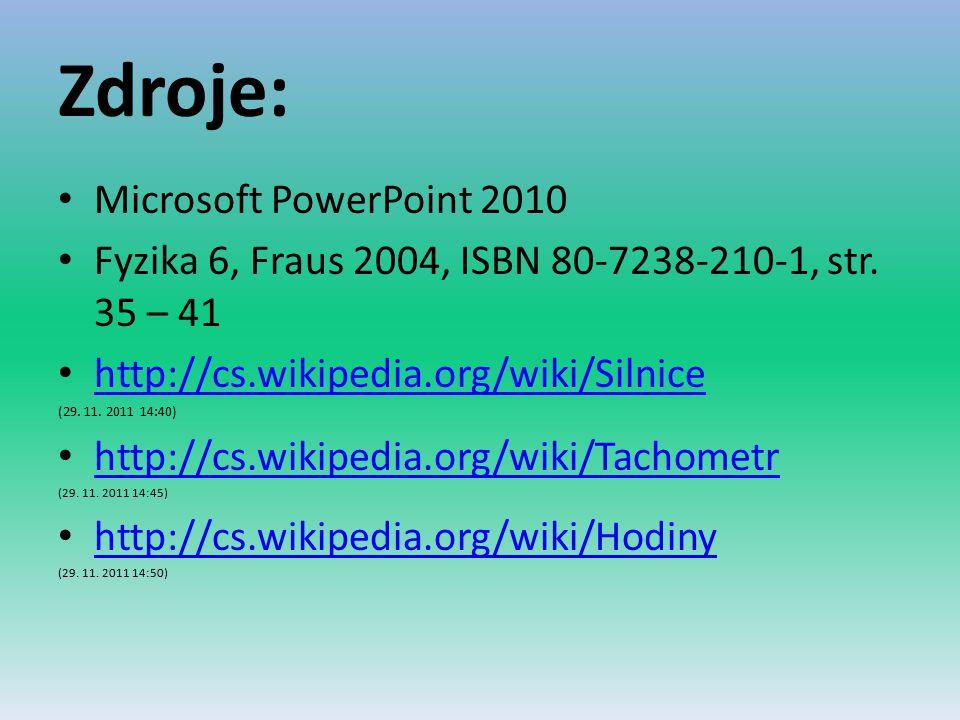 Zdroje: Microsoft PowerPoint 2010 Fyzika 6, Fraus 2004, ISBN 80-7238-210-1, str. 35 – 41 http://cs.wikipedia.org/wiki/Silnice (29. 11. 2011 14:40) htt