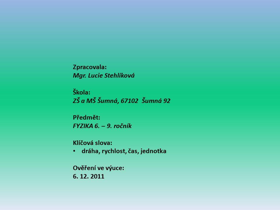 Zpracovala: Mgr. Lucie Stehlíková Škola: ZŠ a MŠ Šumná, 67102 Šumná 92 Předmět: FYZIKA 6. – 9. ročník Klíčová slova: dráha, rychlost, čas, jednotka Ov