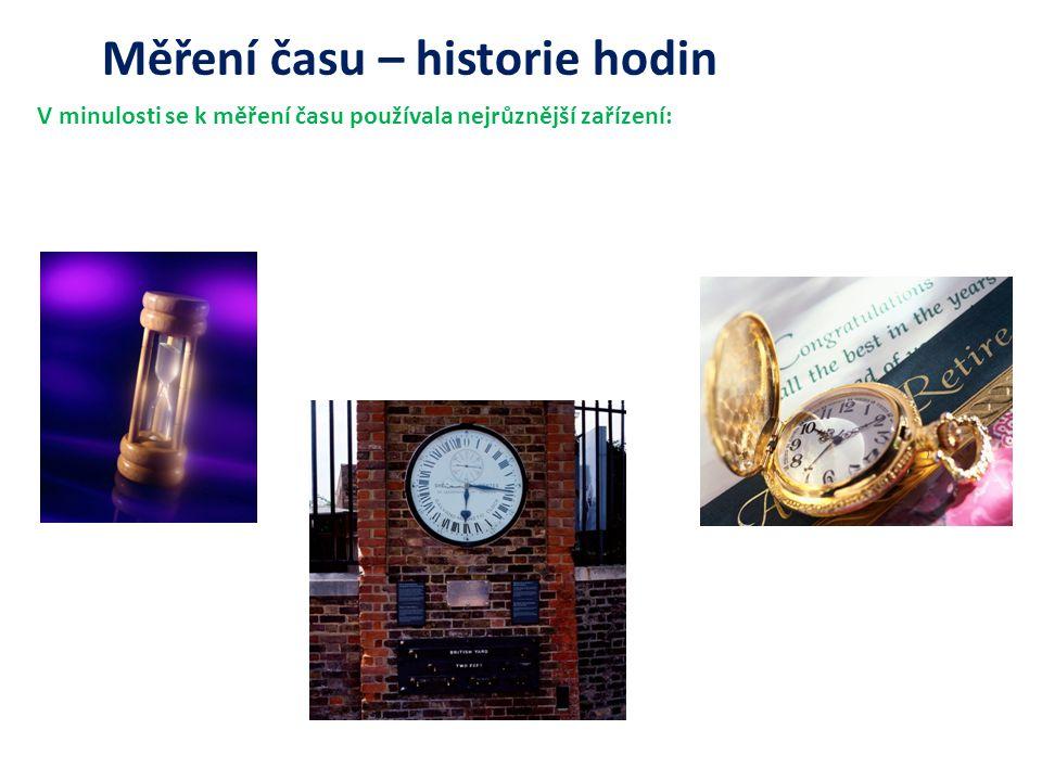 Měření času – historie hodin V minulosti se k měření času používala nejrůznější zařízení: