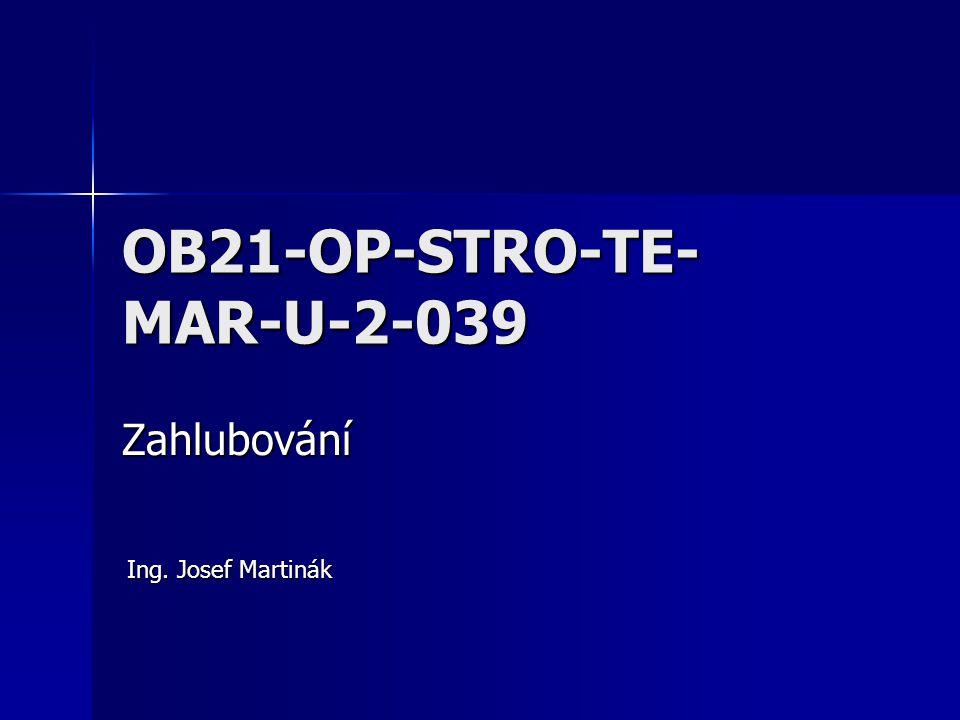 OB21-OP-STRO-TE- MAR-U-2-039 Zahlubování Ing. Josef Martinák