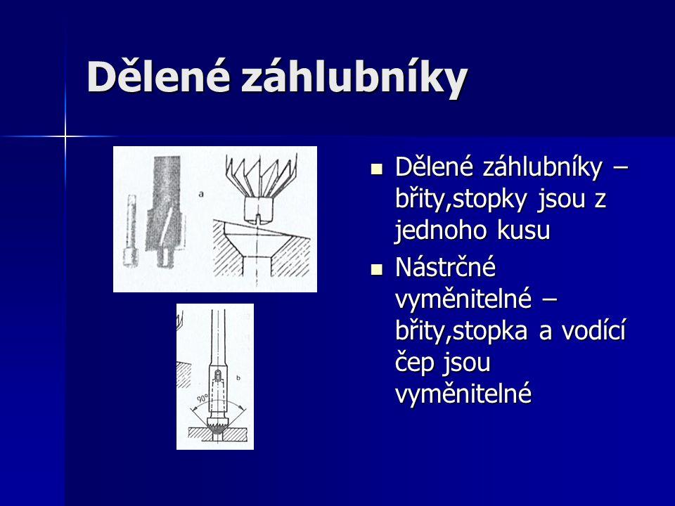 Dělené záhlubníky Dělené záhlubníky – břity,stopky jsou z jednoho kusu Dělené záhlubníky – břity,stopky jsou z jednoho kusu Nástrčné vyměnitelné – břity,stopka a vodící čep jsou vyměnitelné Nástrčné vyměnitelné – břity,stopka a vodící čep jsou vyměnitelné