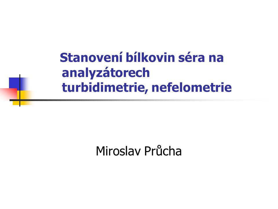 Stanovení bílkovin séra na analyzátorech turbidimetrie, nefelometrie Miroslav Průcha