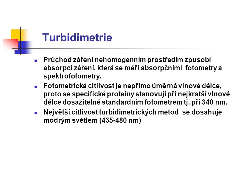 Turbidimetrie Průchod záření nehomogenním prostředím způsobí absorpci záření, která se měří absorpčními fotometry a spektrofotometry. Fotometrická cit