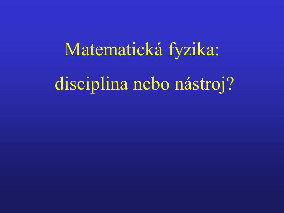 Matematická fyzika: disciplina nebo nástroj?