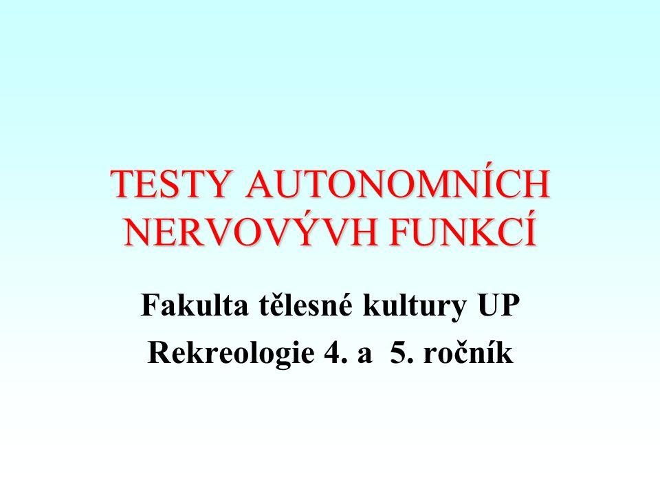 Rozdělení: Testy kardiovagální (parasympatické) funkce –odezva SF na hluboké dýchání –poměr mezi maximální SF v průběhu Valsalvova manévru a nejnižší SF měřenou po jeho skončení (Valsalva ratio) –reakce SF na postavení Testy adrenergní (sympatické) funkce –odezva TK (tep po tepu) na Valsalvův manévr –handgrip s výdrží –reakce SF a TK na aktivní a pasivní ortostázu Sudomotorické testy