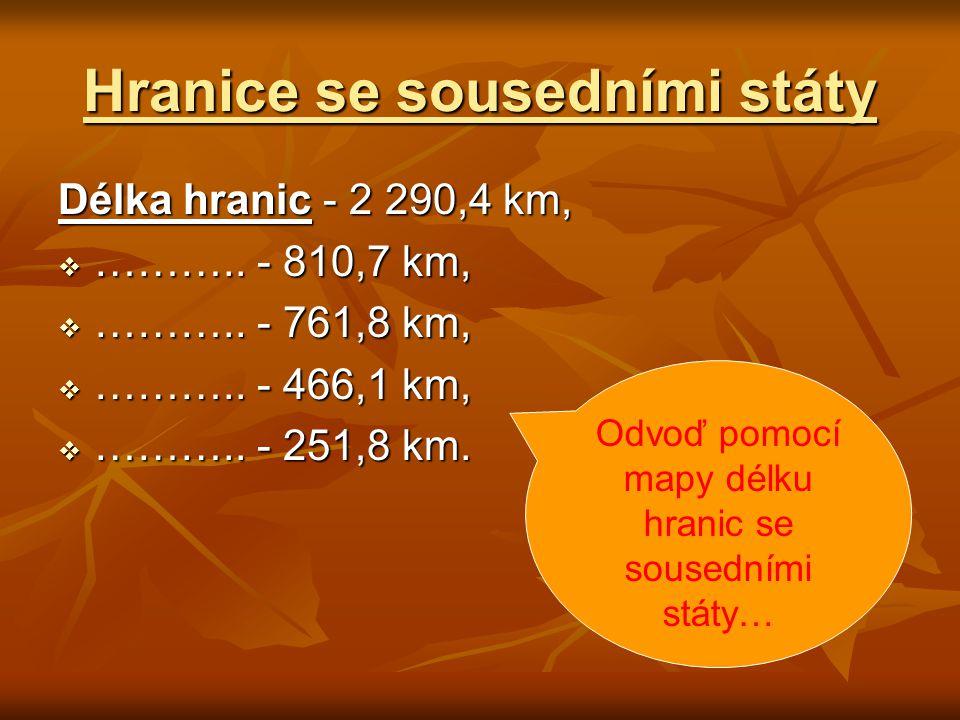 Hranice se sousedními státy Délka hranic - 2 290,4 km,  ……….. - 810,7 km,  ……….. - 761,8 km,  ……….. - 466,1 km,  ……….. - 251,8 km. Odvoď pomocí ma