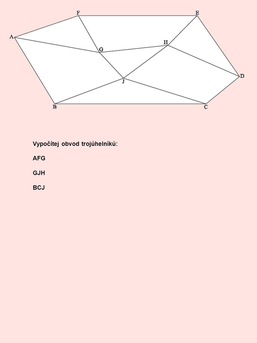 Vypočítej obvod trojúhelníků: AFG GJH BCJ