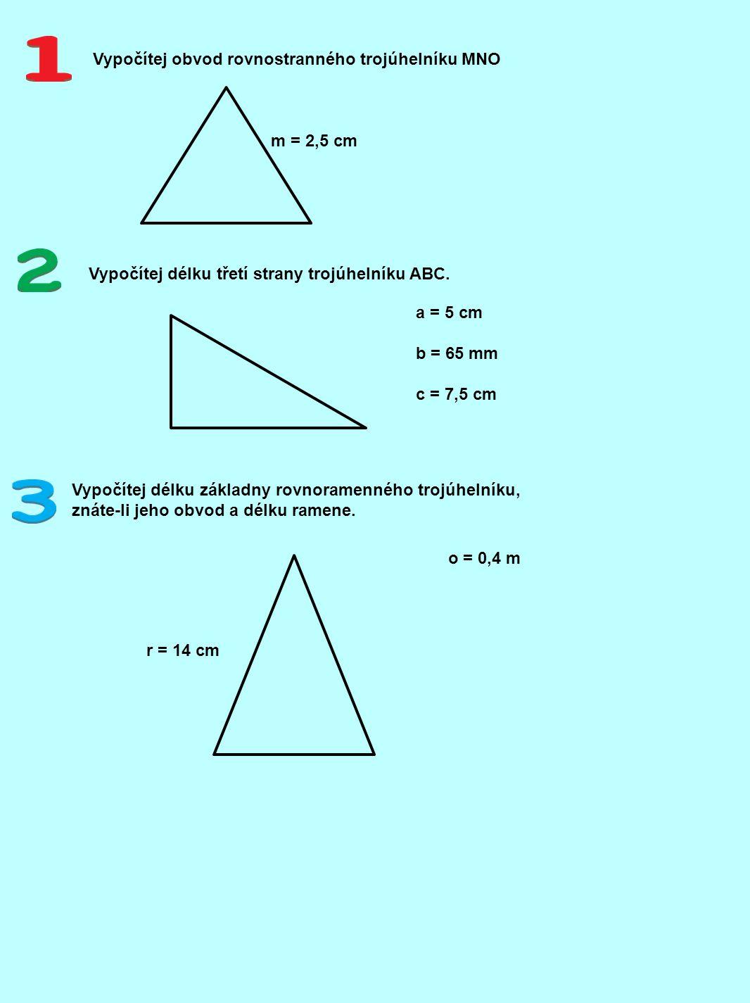 Vypočítej obvod rovnostranného trojúhelníku MNO Vypočítej délku třetí strany trojúhelníku ABC.