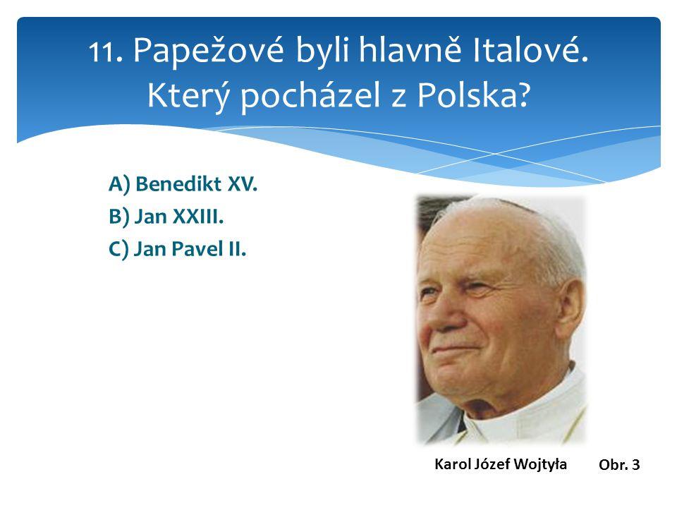 A) Benedikt XV. B) Jan XXIII. C) Jan Pavel II. 11.