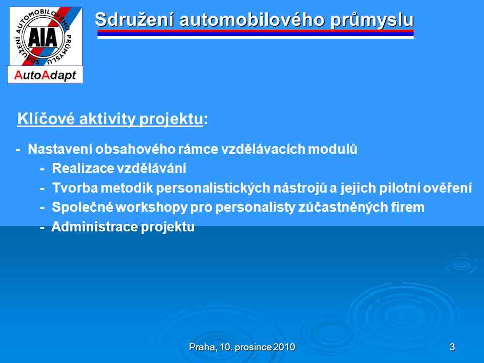 Praha, 10. prosince 2010 3 Sdružení automobilového průmyslu Klíčové aktivity projektu: - Nastavení obsahového rámce vzdělávacích modulů - Realizace vz