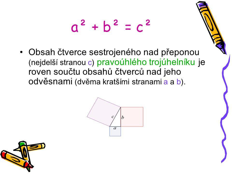 a² + b² = c² Obsah čtverce sestrojeného nad přeponou (nejdelší stranou c) pravoúhlého trojúhelníku je roven součtu obsahů čtverců nad jeho odvěsnami (dvěma kratšími stranami a a b).