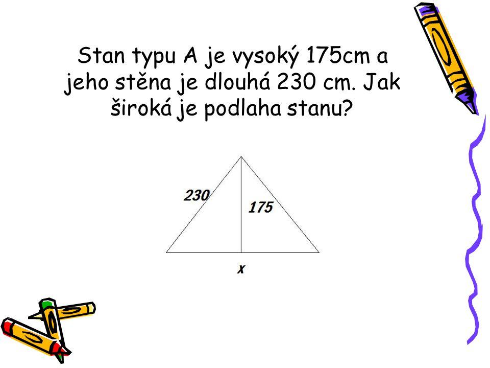 Stan typu A je vysoký 175cm a jeho stěna je dlouhá 230 cm. Jak široká je podlaha stanu?