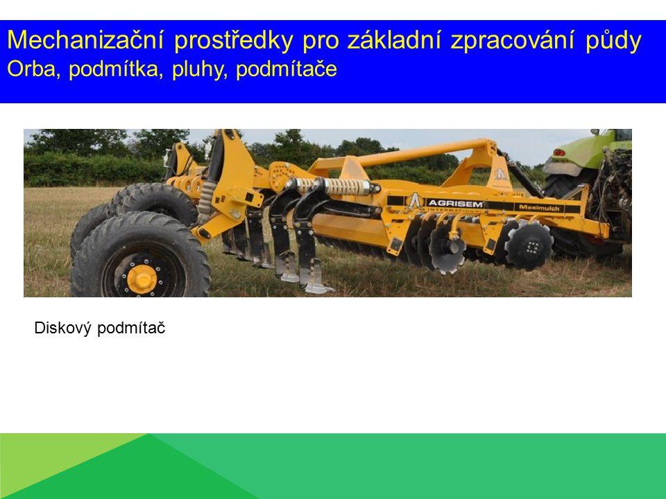 Mechanizační prostředky pro základní zpracování půdy Orba, podmítka, pluhy, podmítače Diskový podmítač