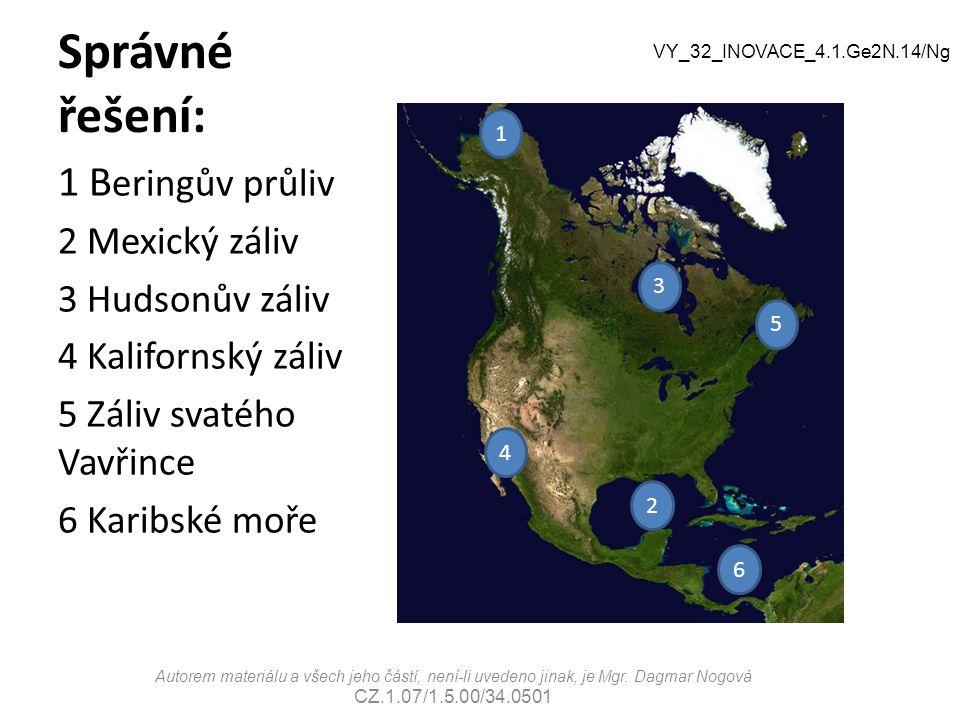 Správné řešení: 1 B eringův průliv 2 Mexický záliv 3 Hudsonův záliv 4 Kalifornský záliv 5 Záliv svatého Vavřince 6 Karibské moře Autorem materiálu a v