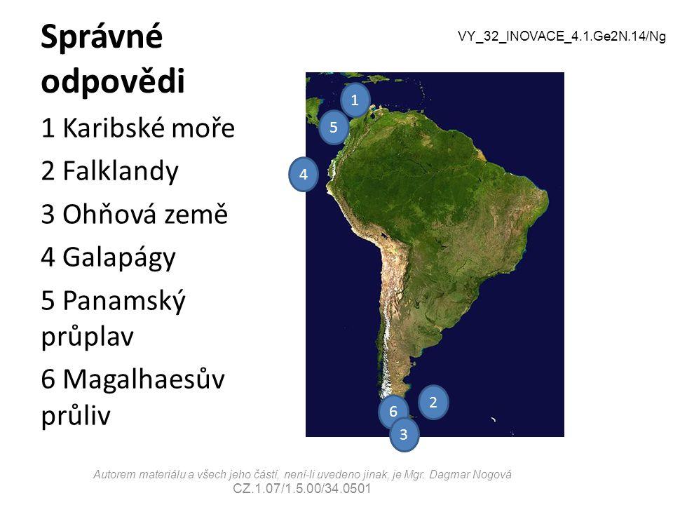 Správné odpovědi 1 Karibské moře 2 Falklandy 3 Ohňová země 4 Galapágy 5 Panamský průplav 6 Magalhaesův průliv Autorem materiálu a všech jeho částí, ne