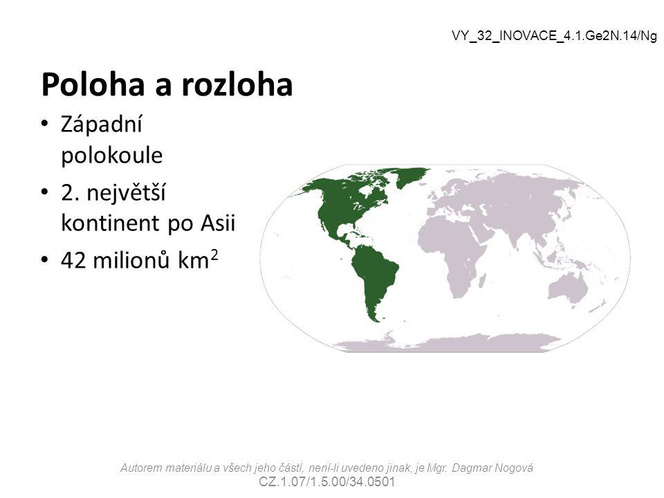 Poloha a rozloha Západní polokoule 2. největší kontinent po Asii 42 milionů km 2 Autorem materiálu a všech jeho částí, není-li uvedeno jinak, je Mgr.