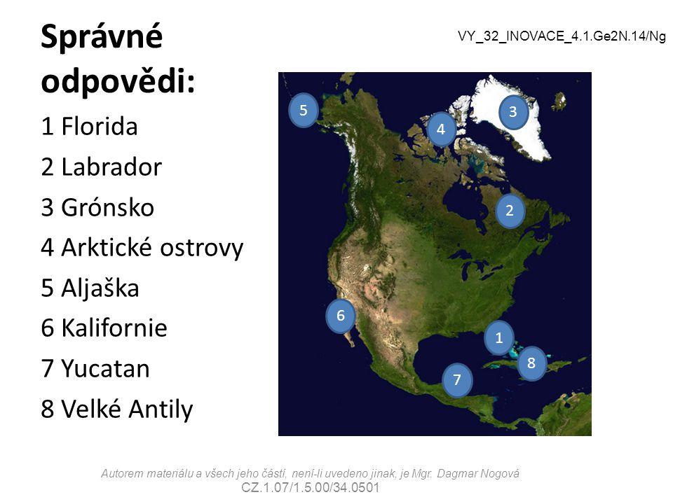 Správné odpovědi: 1 Florida 2 Labrador 3 Grónsko 4 Arktické ostrovy 5 Aljaška 6 Kalifornie 7 Yucatan 8 Velké Antily Autorem materiálu a všech jeho čás