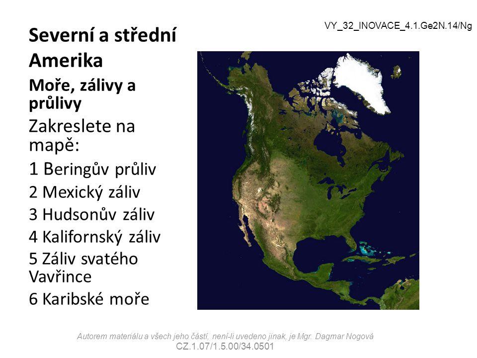 Severní a střední Amerika Moře, zálivy a průlivy Zakreslete na mapě: 1 B eringův průliv 2 Mexický záliv 3 Hudsonův záliv 4 Kalifornský záliv 5 Záliv s