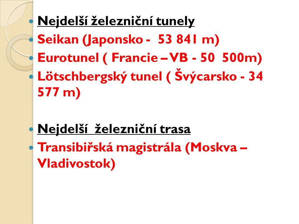 Nejdelší železniční tunely Seikan (Japonsko - 53 841 m) Eurotunel ( Francie – VB - 50 500m) Lötschbergský tunel ( Švýcarsko - 34 577 m) Nejdelší želez