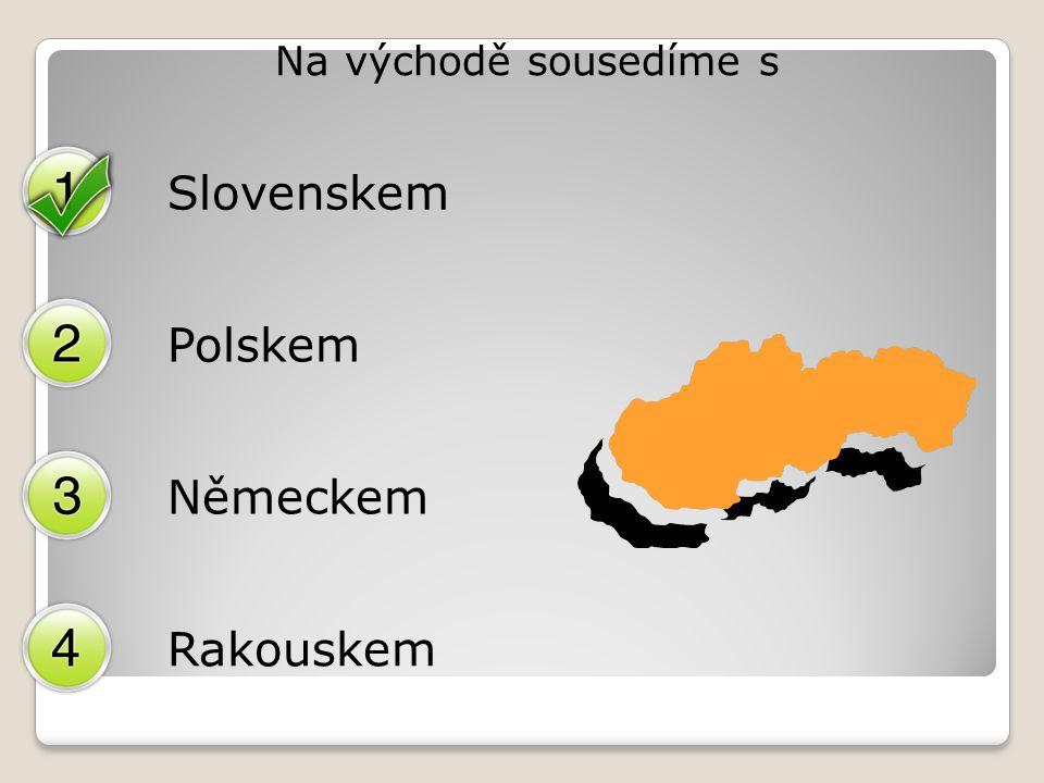 Na východě sousedíme s Slovenskem Polskem Německem Rakouskem