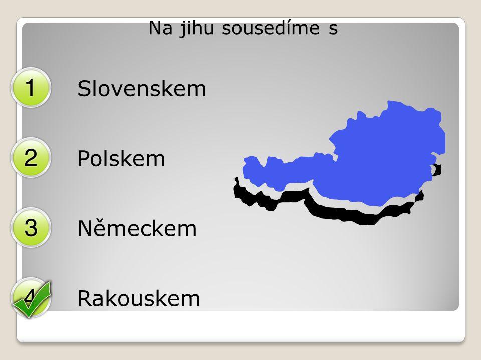 Na jihu sousedíme s Slovenskem Polskem Německem Rakouskem