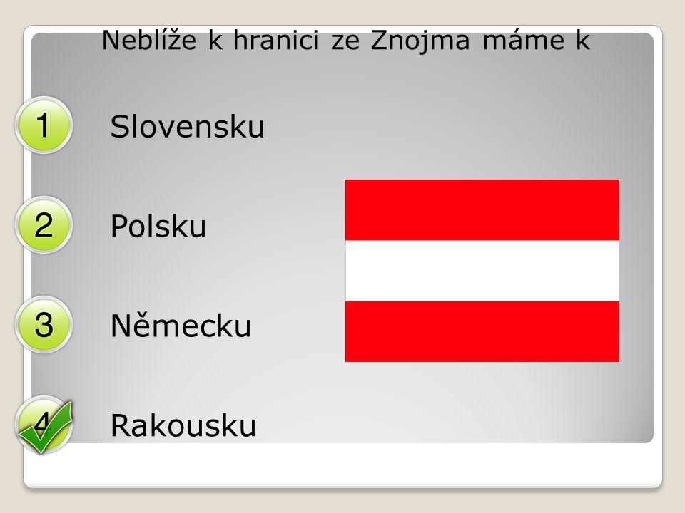 Neblíže k hranici ze Znojma máme k Slovensku Polsku Německu Rakousku