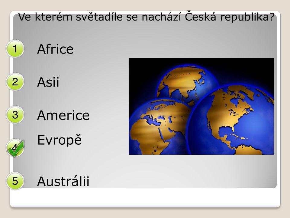 Ve kterém světadíle se nachází Česká republika Africe Asii Americe Evropě Austrálii