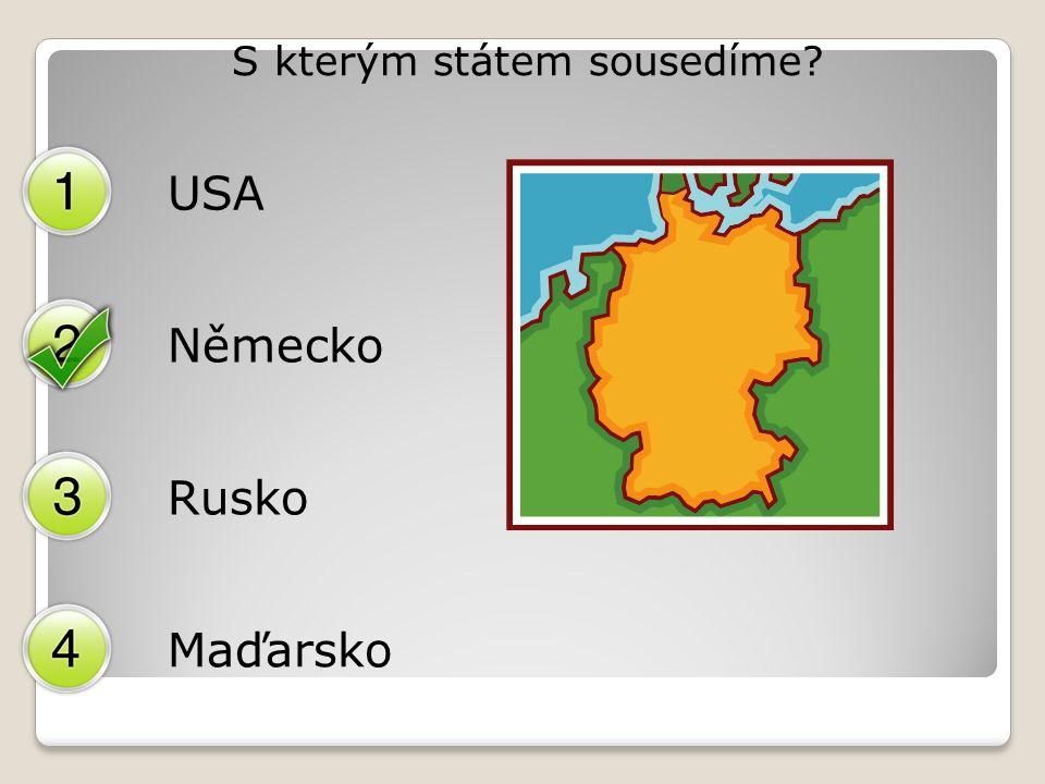 S kterým státem sousedíme? USA Německo Rusko Maďarsko