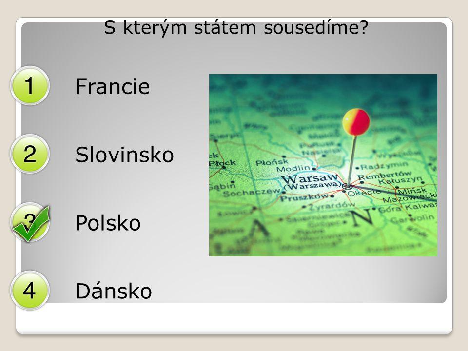 S kterým státem sousedíme? Francie Slovinsko Polsko Dánsko
