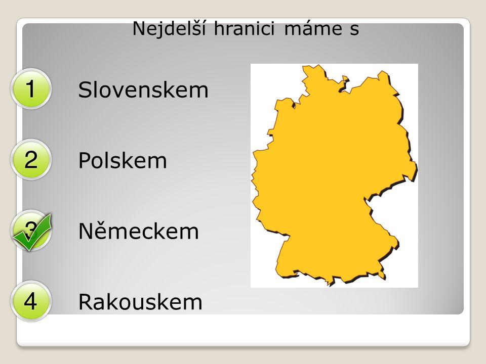 Nejdelší hranici máme s Slovenskem Polskem Německem Rakouskem