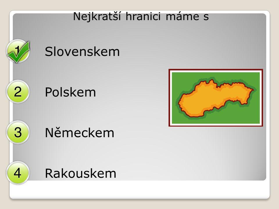 Nejkratší hranici máme s Slovenskem Polskem Německem Rakouskem