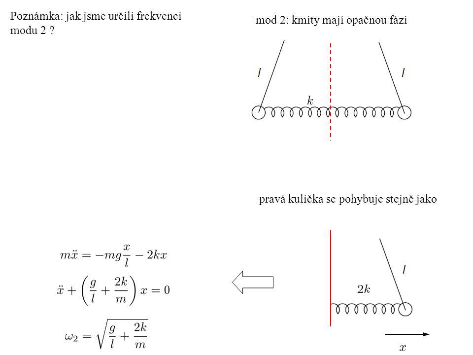 Poznámka: jak jsme určili frekvenci modu 2 ? pravá kulička se pohybuje stejně jako mod 2: kmity mají opačnou fázi