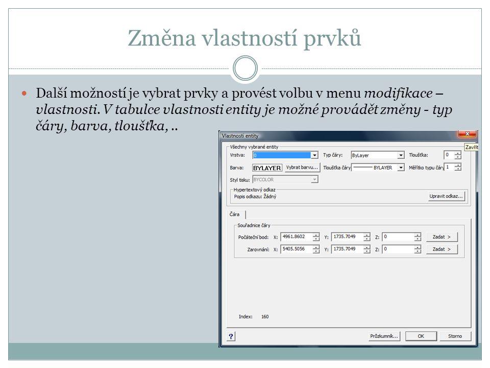 Změna vlastností prvků Další možností je vybrat prvky a provést volbu v menu modifikace – vlastnosti. V tabulce vlastnosti entity je možné provádět zm